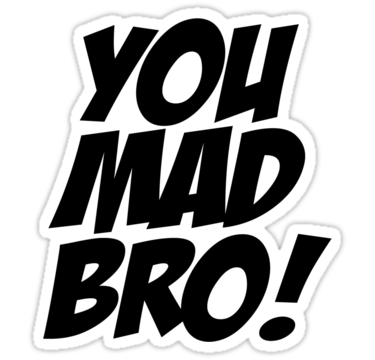 U Mad Bro Picture PNG Image